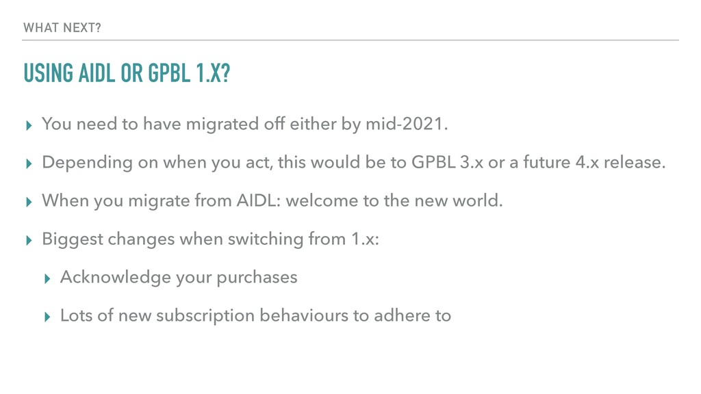 USING AIDL OR GPBL 1.X? ▸ You need to have migr...