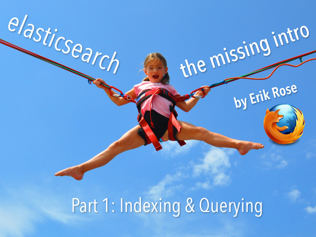 elasticsearch the missing intro Part 1: Indexin...
