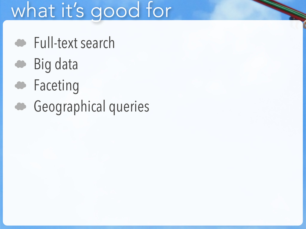 ' Full-text search ' Big data ' Faceting ' Geog...