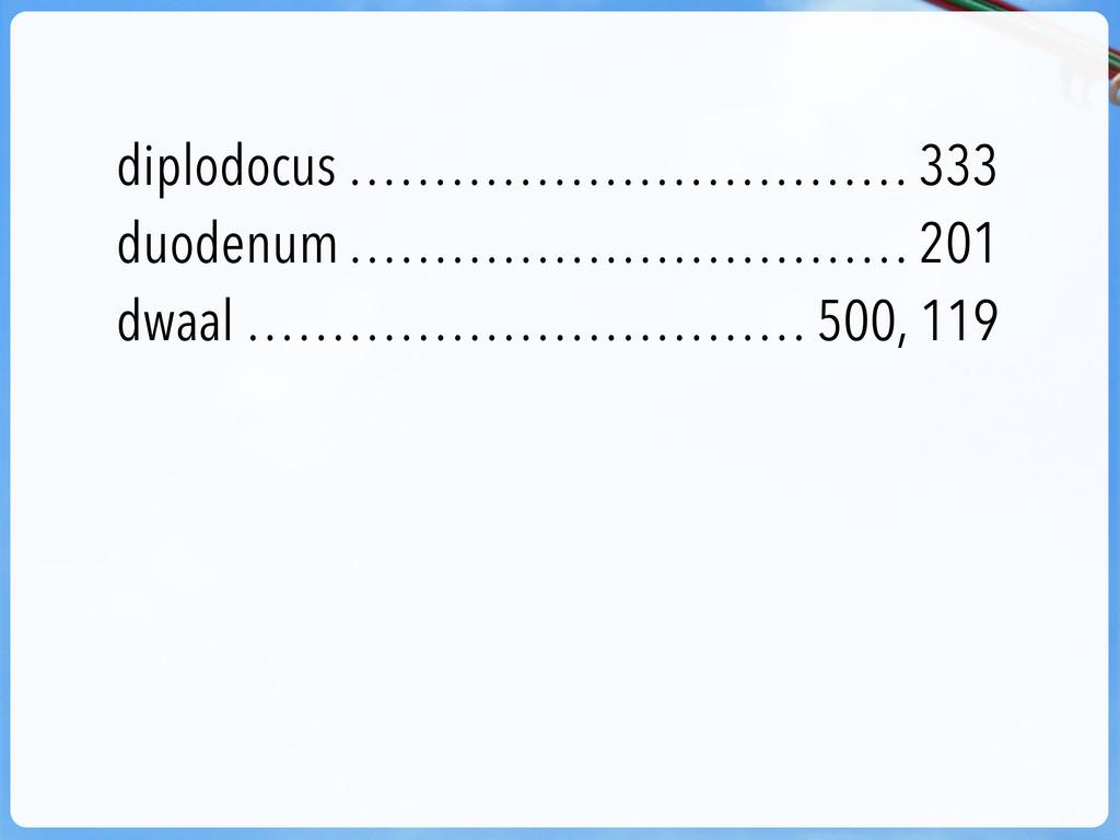 diplodocus …………………………… 333 duodenum ……………………………...