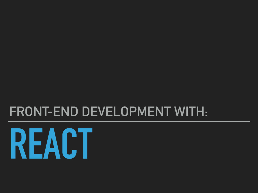 REACT FRONT-END DEVELOPMENT WITH: