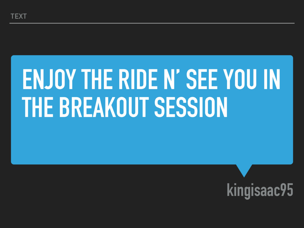 ENJOY THE RIDE N' SEE YOU IN THE BREAKOUT SESSI...