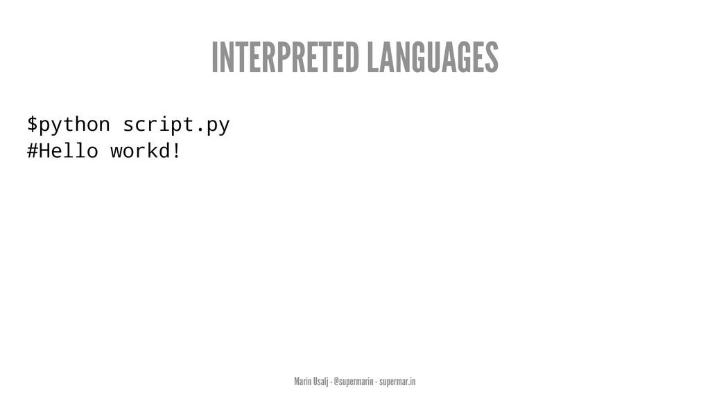 INTERPRETED LANGUAGES $python script.py #Hello ...