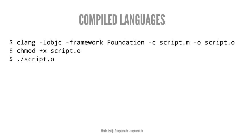 COMPILED LANGUAGES $ clang -lobjc -framework Fo...