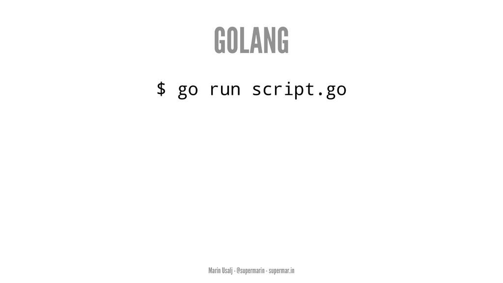 GOLANG $ go run script.go Marin Usalj - @superm...