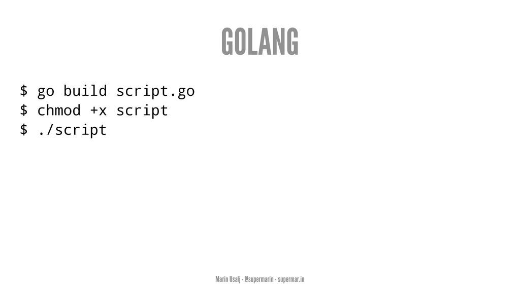 GOLANG $ go build script.go $ chmod +x script $...