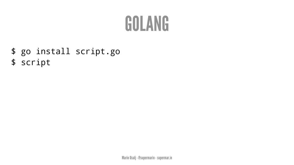 GOLANG $ go install script.go $ script Marin Us...