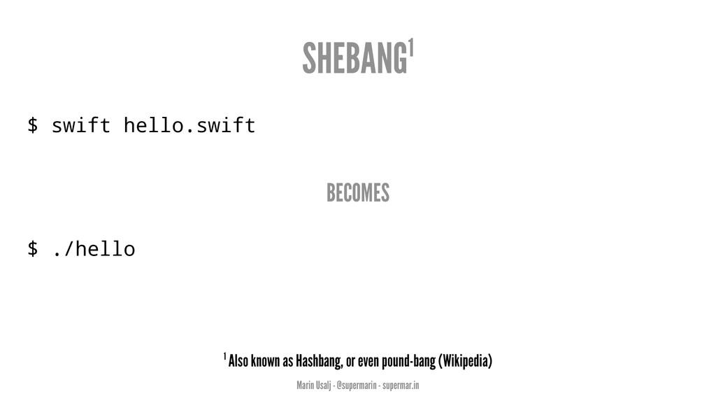 SHEBANG1 $ swift hello.swift BECOMES $ ./hello ...