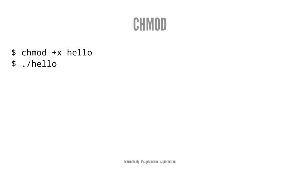 CHMOD $ chmod +x hello $ ./hello Marin Usalj - ...