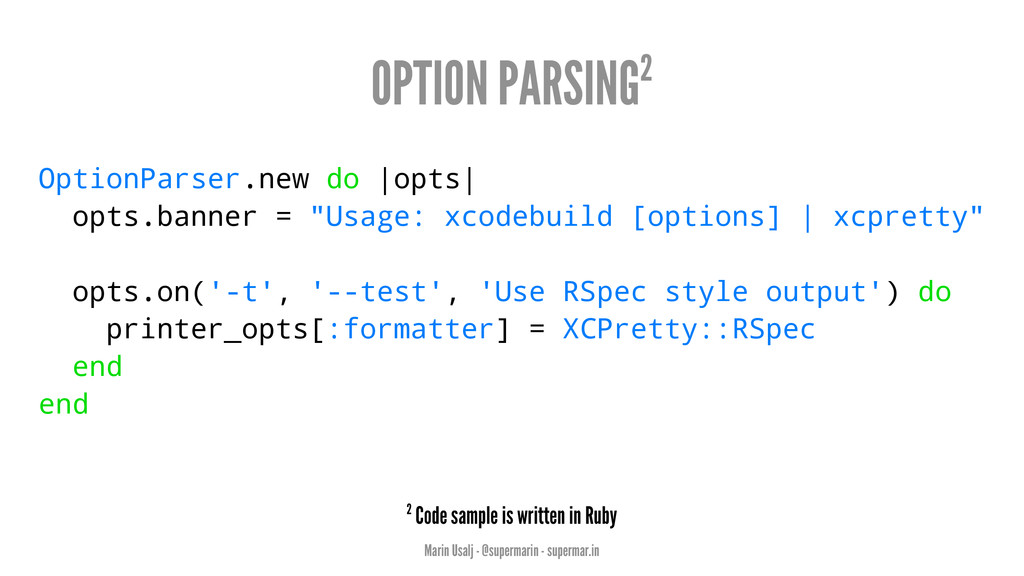 OPTION PARSING2 OptionParser.new do |opts| opts...