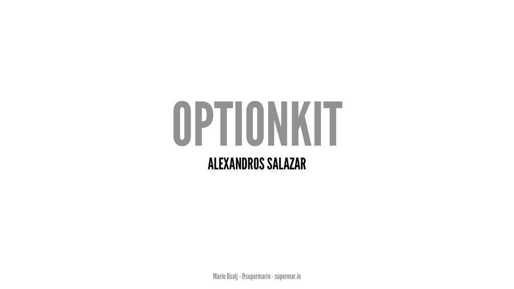 OPTIONKIT ALEXANDROS SALAZAR Marin Usalj - @sup...