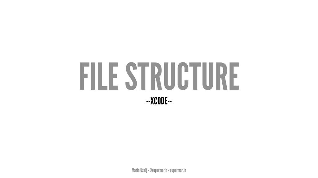 FILE STRUCTURE --XCODE-- Marin Usalj - @superma...