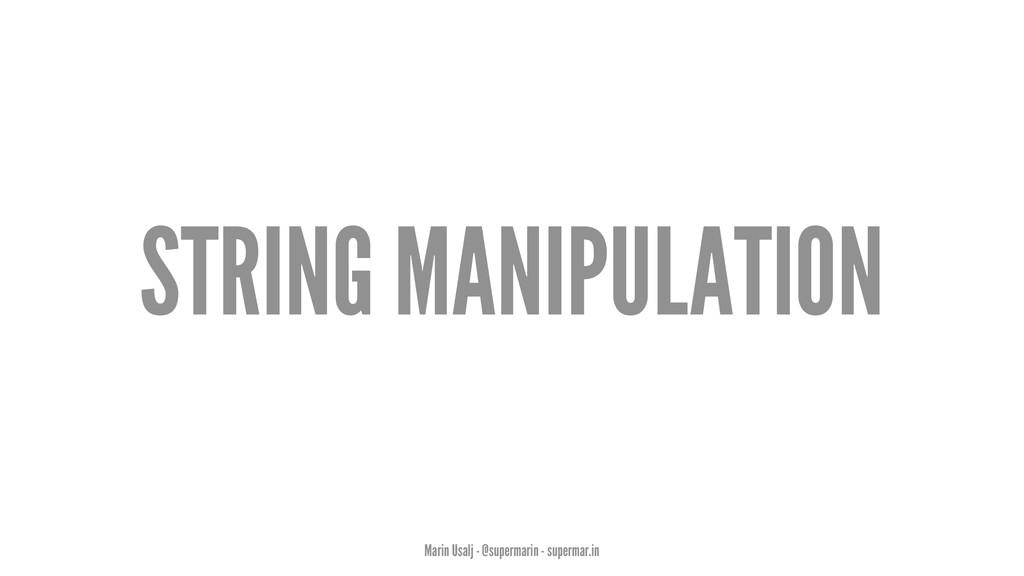 STRING MANIPULATION Marin Usalj - @supermarin -...