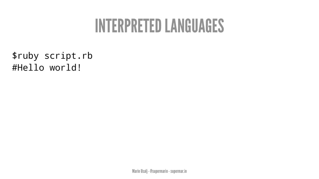 INTERPRETED LANGUAGES $ruby script.rb #Hello wo...