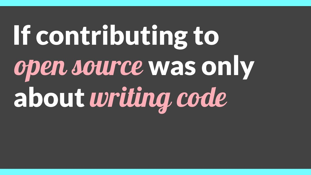 If contributing to open source was only about w...