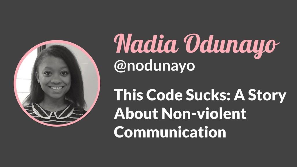 Nadia Odunayo @nodunayo This Code Sucks: A Stor...