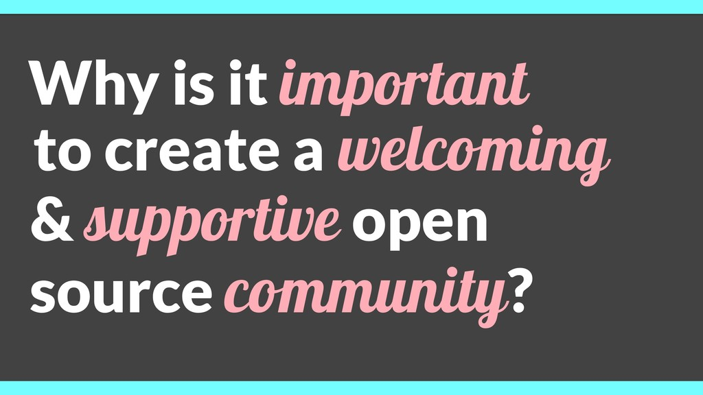 to create a welcoming & supportive open source ...