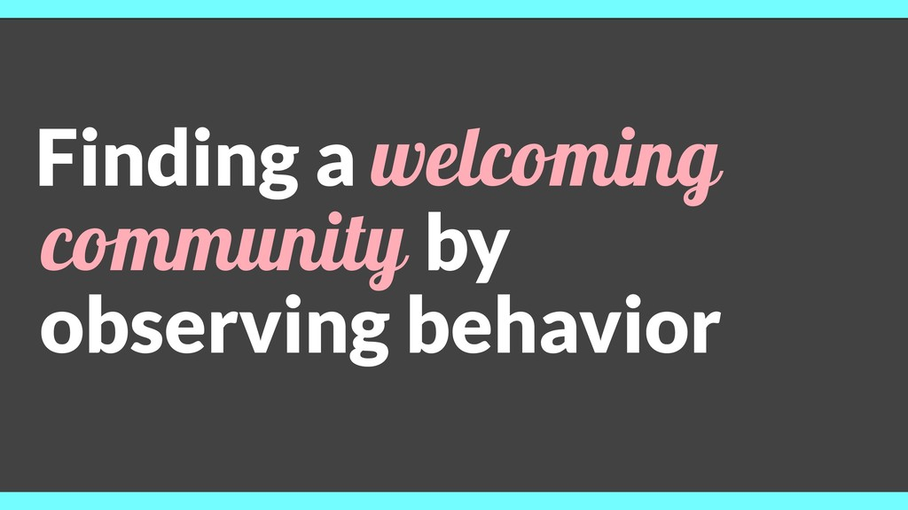 Finding a welcoming community by observing beha...