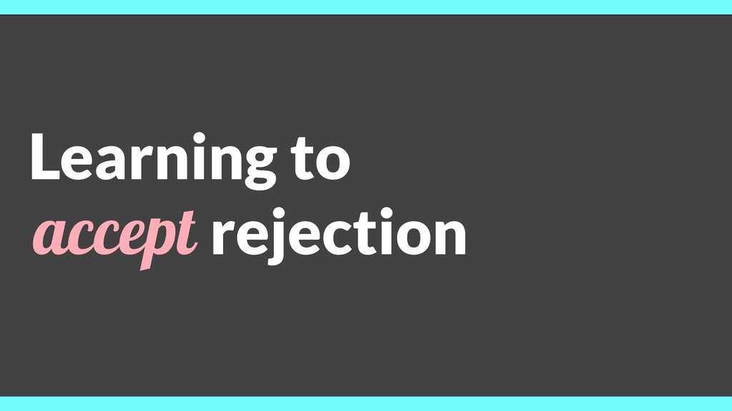 Learning to accept rejection