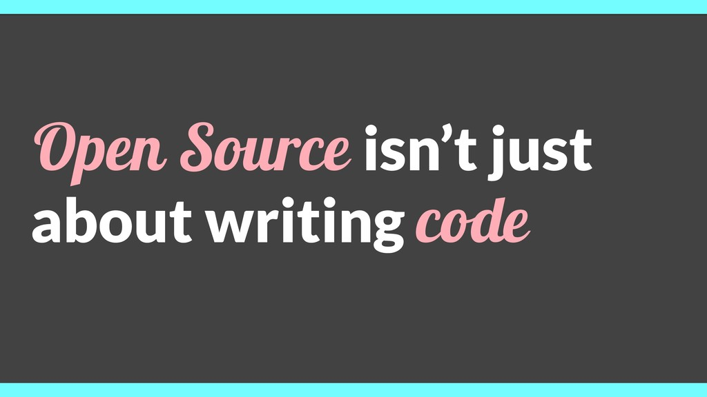 Open Source isn't just about writing code