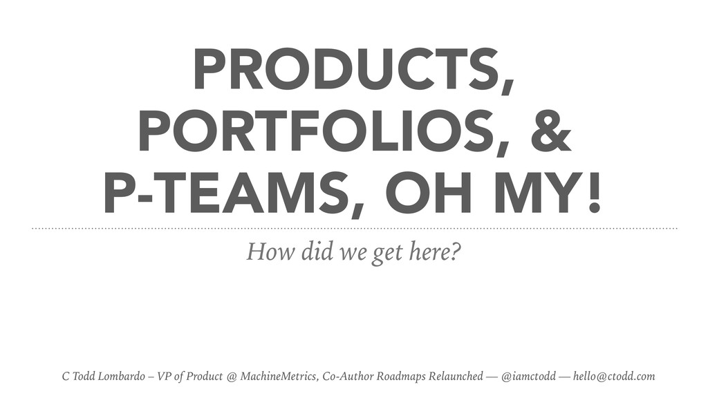 PRODUCTS, PORTFOLIOS, & P-TEAMS, OH MY! How did...