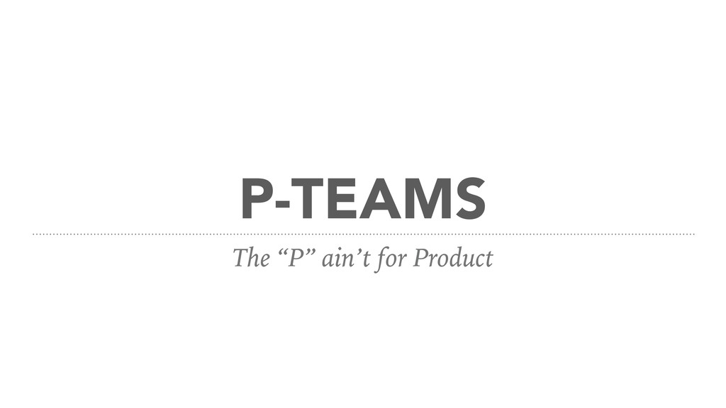 "P-TEAMS The ""P"" ain't for Product"