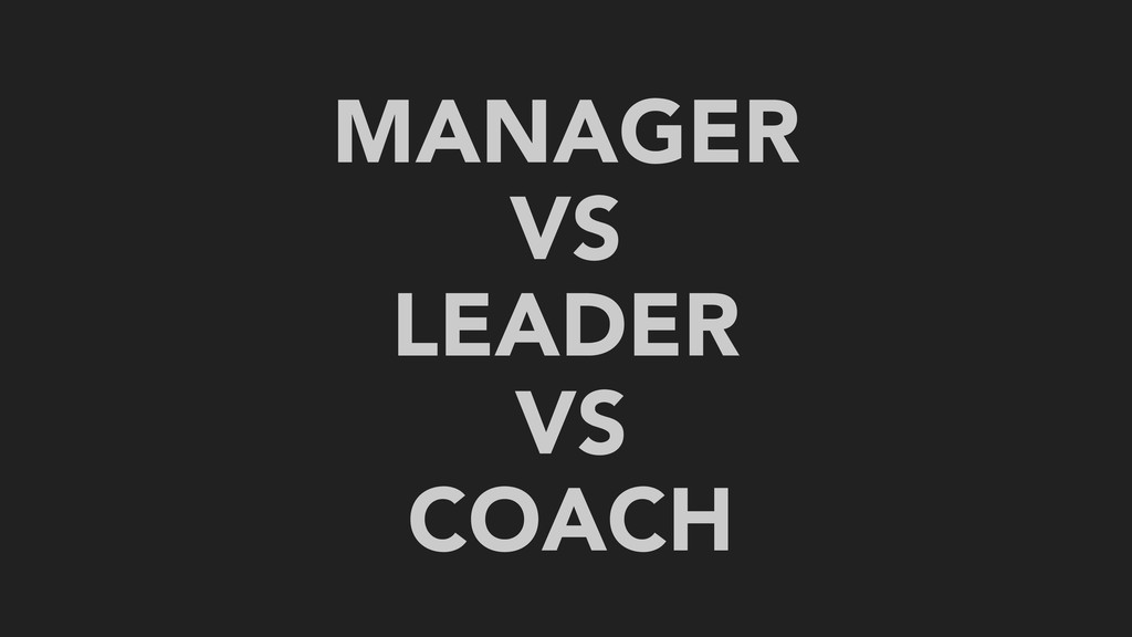 MANAGER VS LEADER VS COACH