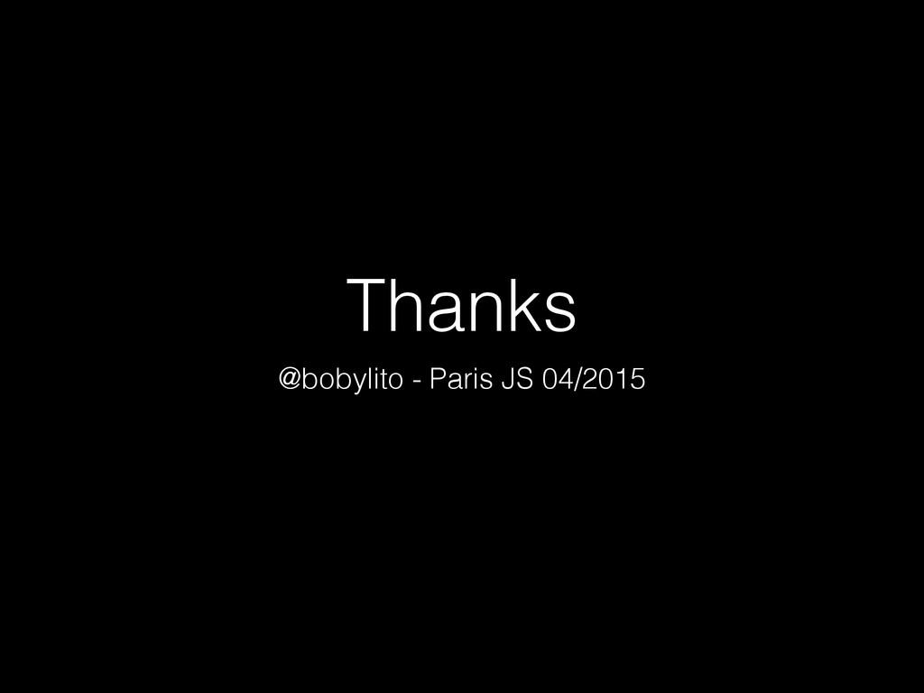 Thanks @bobylito - Paris JS 04/2015