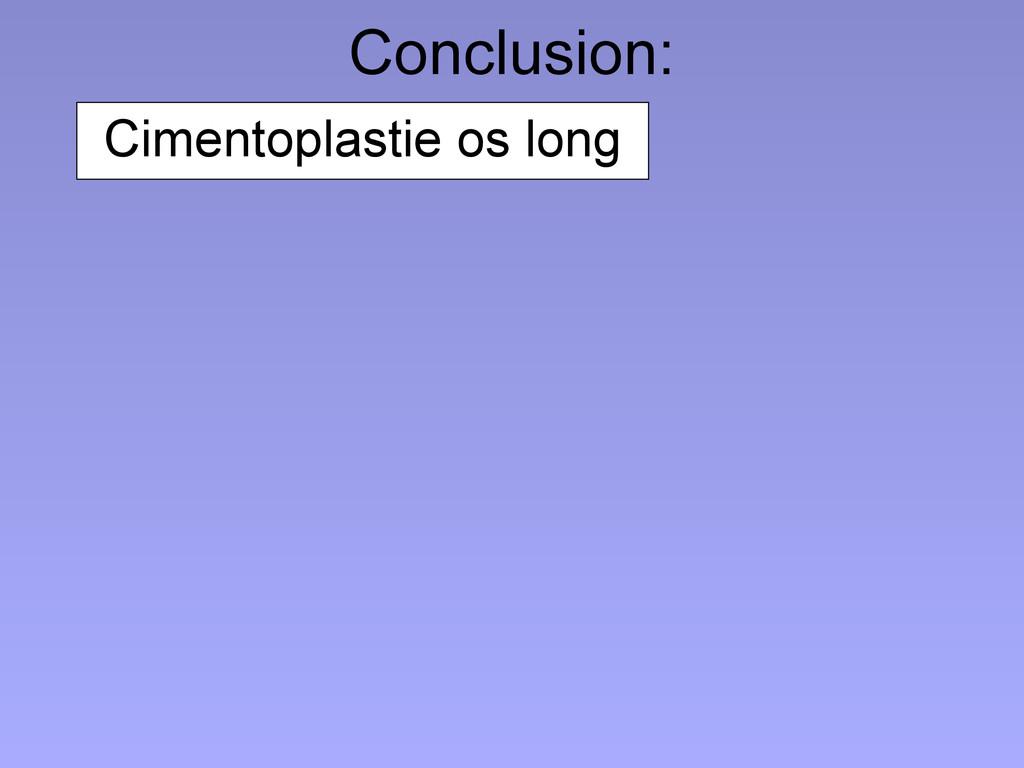 Conclusion: Cimentoplastie os long