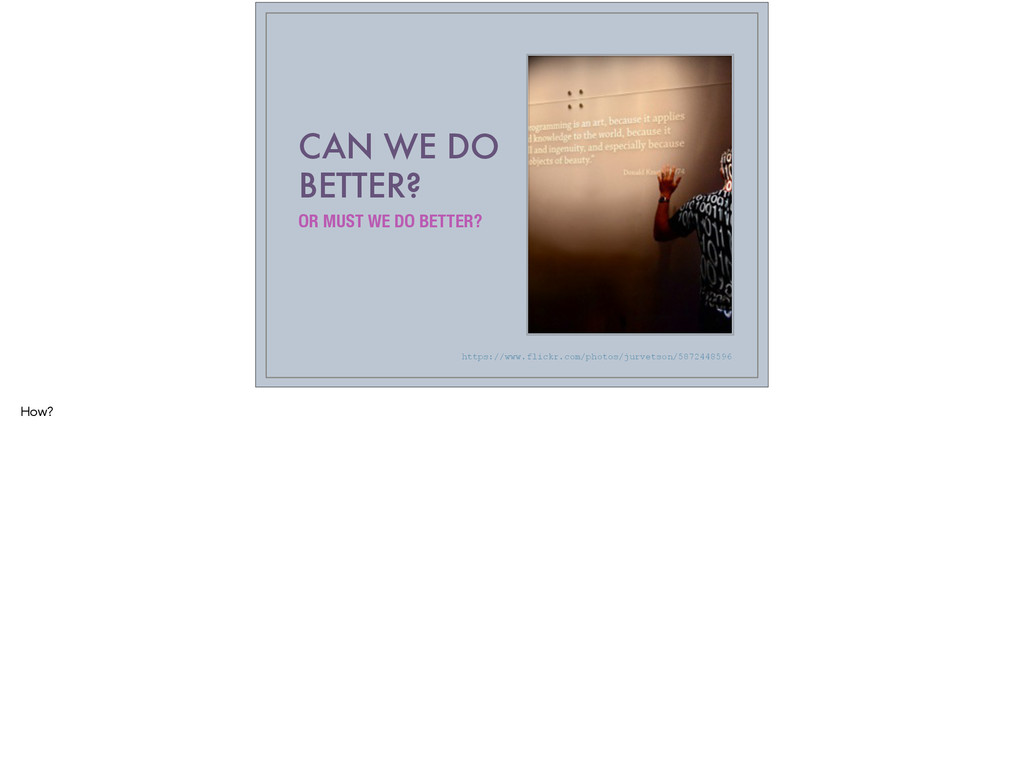 CAN WE DO BETTER? OR MUST WE DO BETTER? https:/...