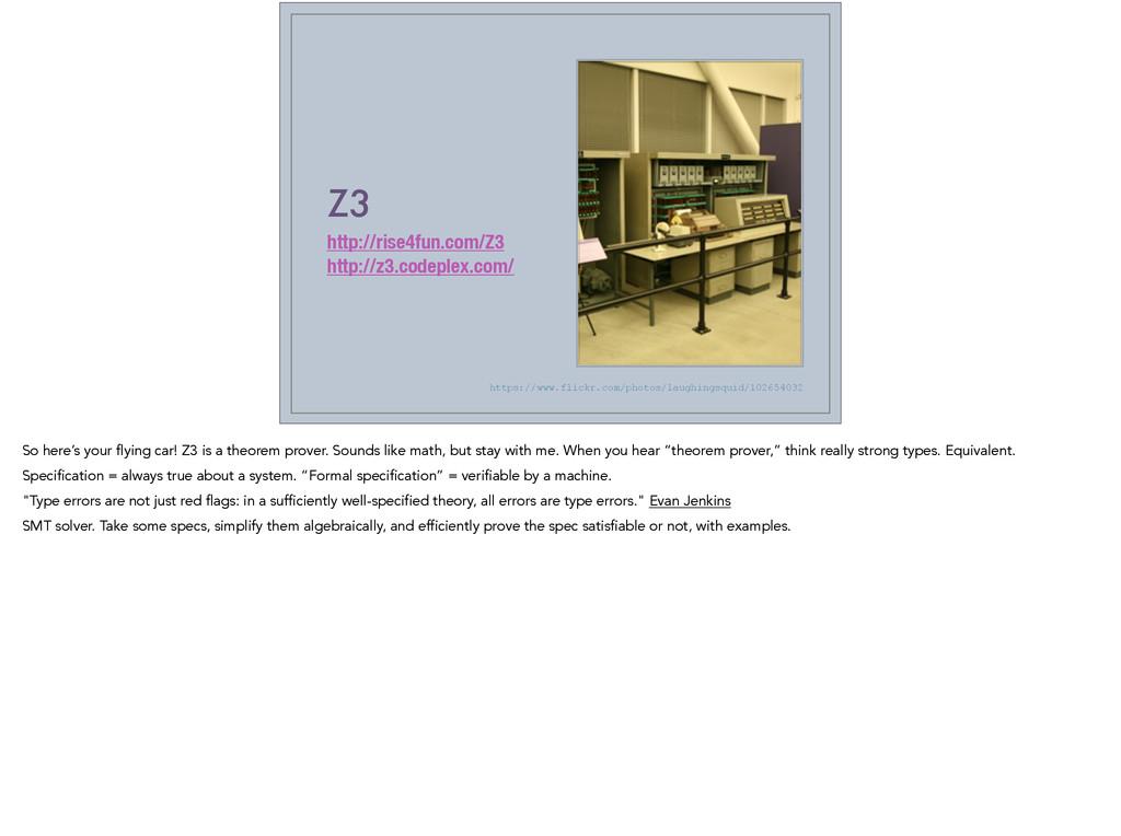 Z3 http://rise4fun.com/Z3 http://z3.codeplex.co...
