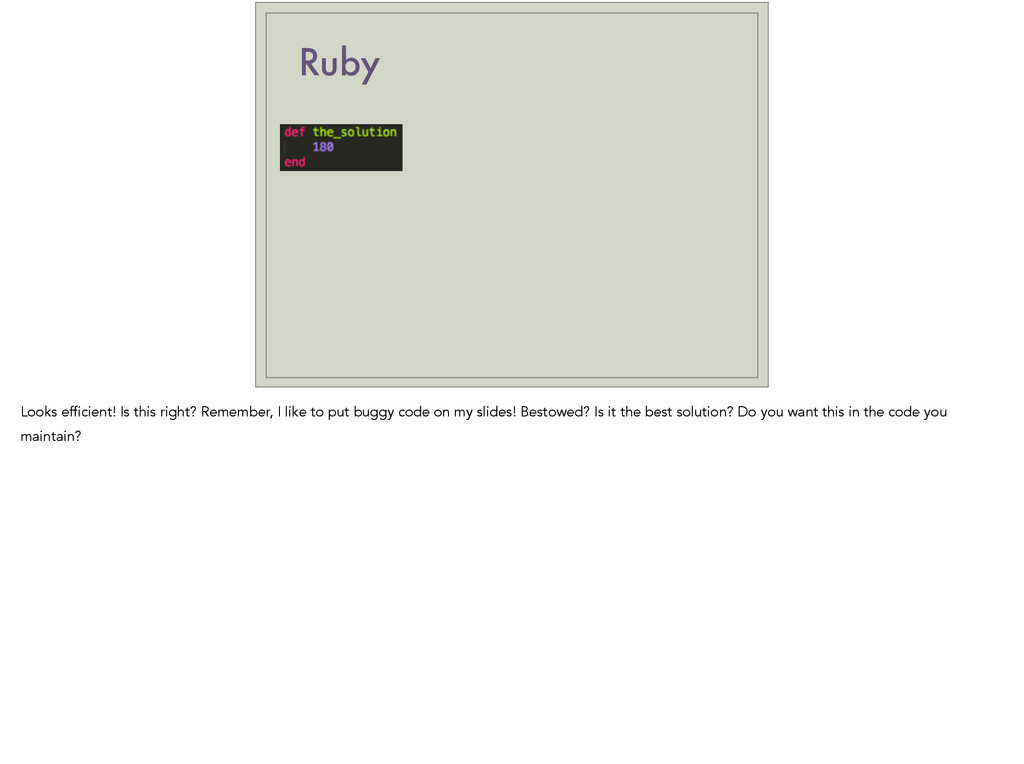 Ruby Looks efficient! Is this right? Remember, ...
