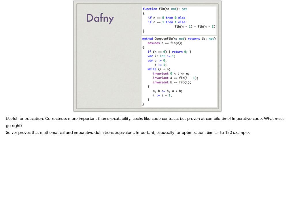 Dafny Useful for education. Correctness more im...