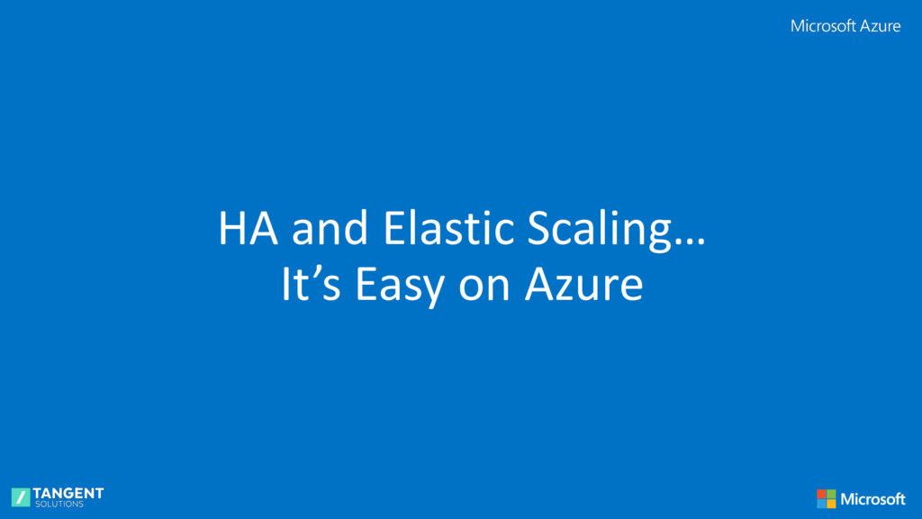 HA and Elastic Scaling… It's Easy on Azure