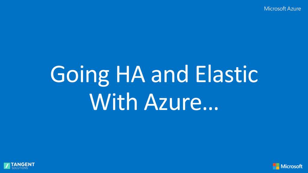 Going HA and Elastic With Azure…
