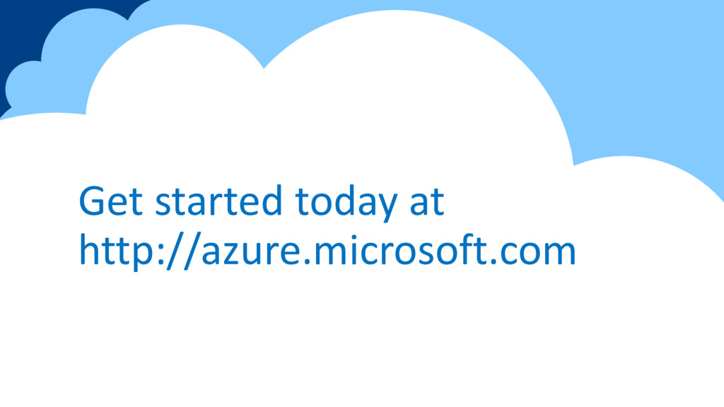 Get started today at http://azure.microsoft.com