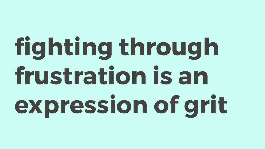 fighting through frustration is an expression of...