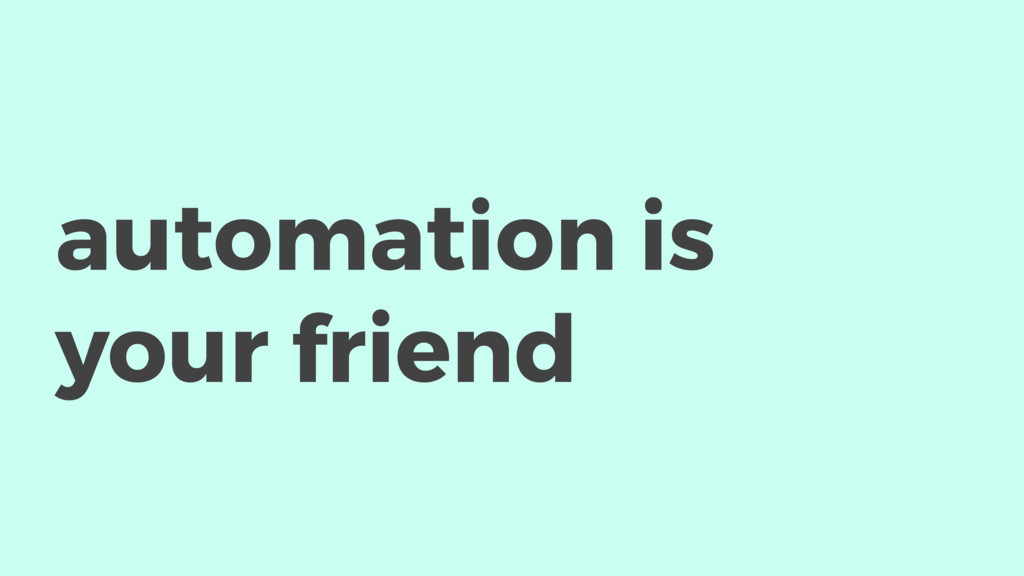 automation is your friend