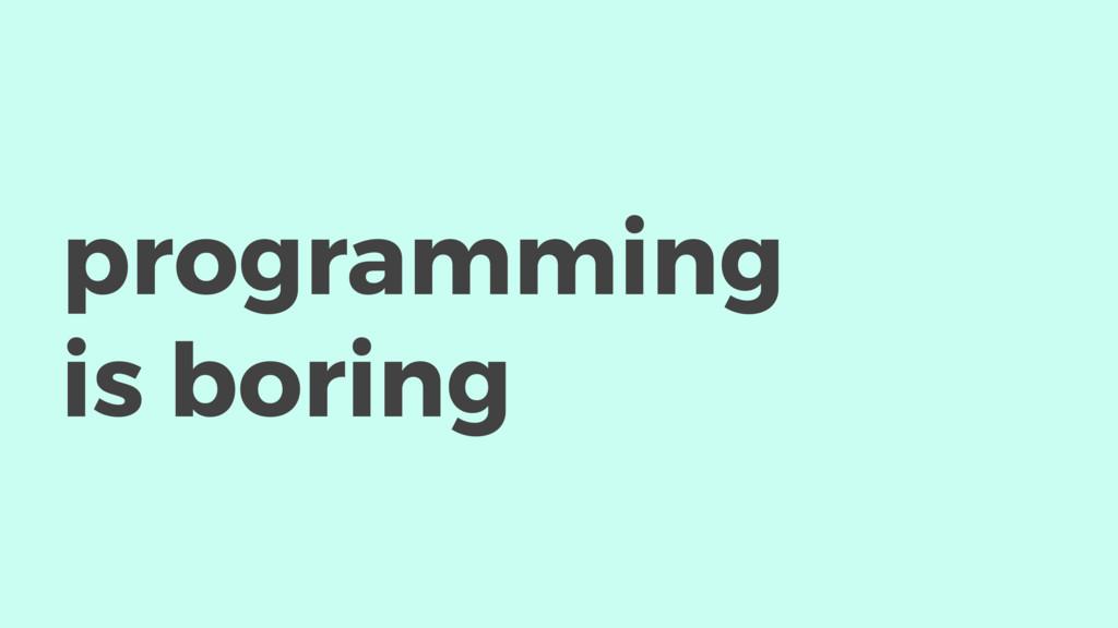 programming is boring