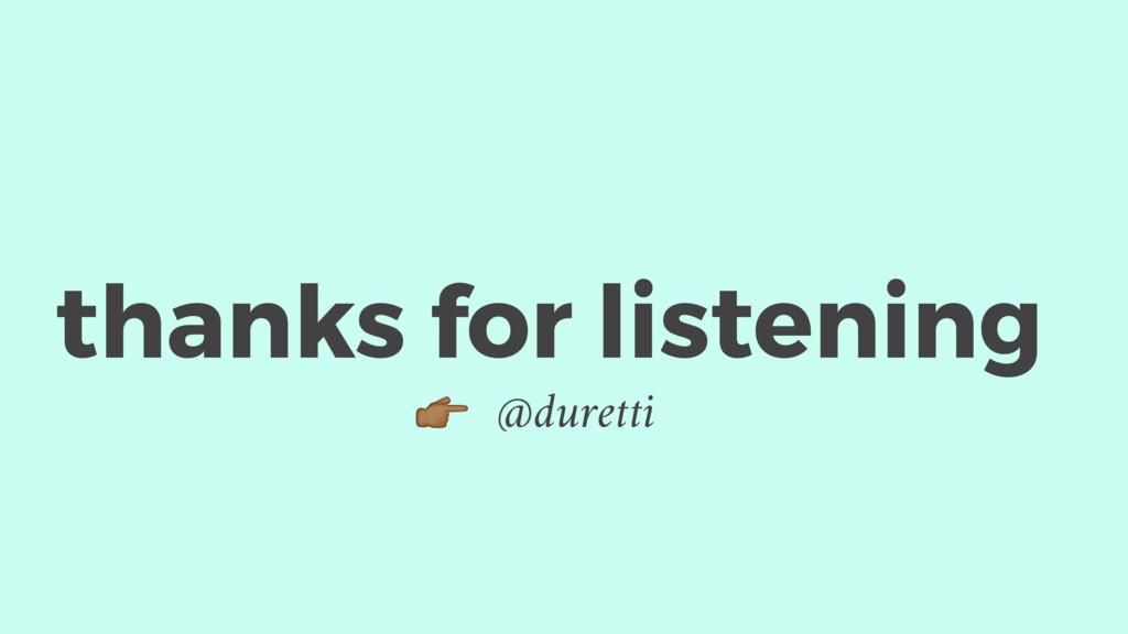 thanks for listening % @duretti