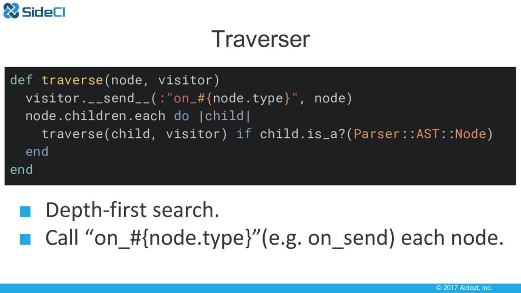 © 2017 Actcat, Inc. Traverser def traverse(node...