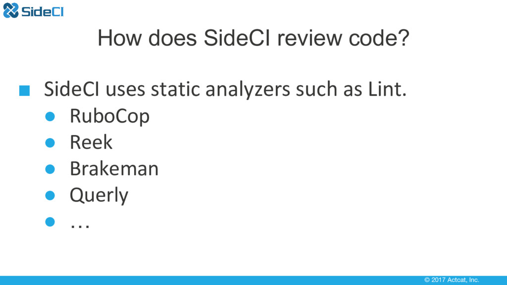 © 2017 Actcat, Inc. How does SideCI review code...
