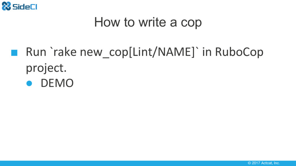 © 2017 Actcat, Inc. How to write a cop ■ Run `r...