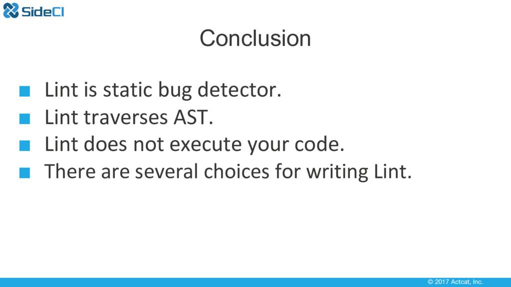 © 2017 Actcat, Inc. Conclusion ■ Lint is static...
