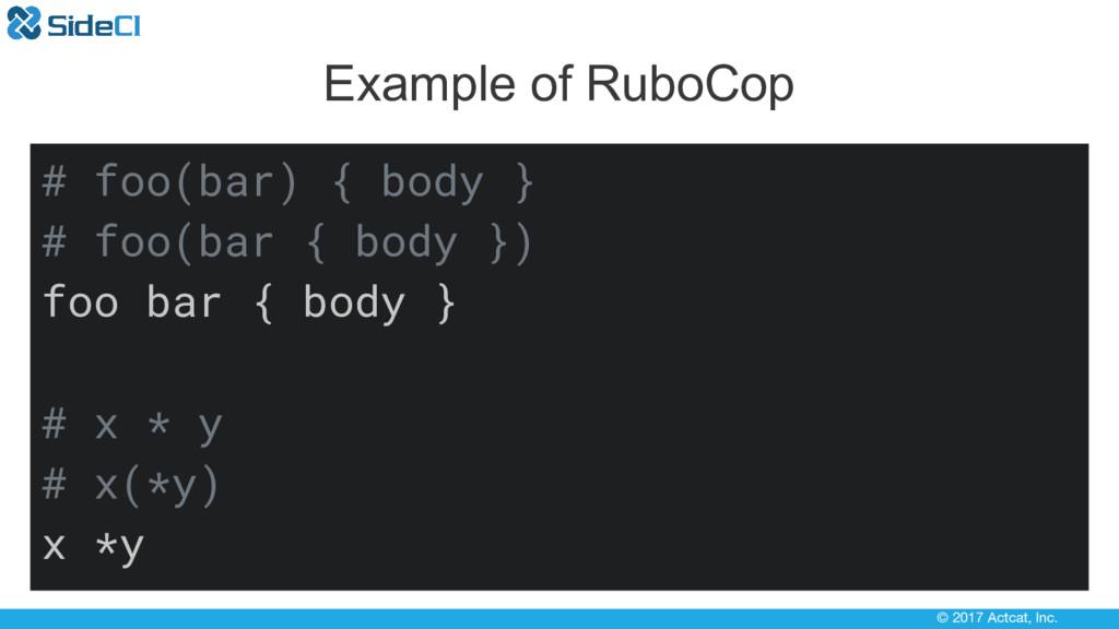 © 2017 Actcat, Inc. Example of RuboCop # foo(ba...