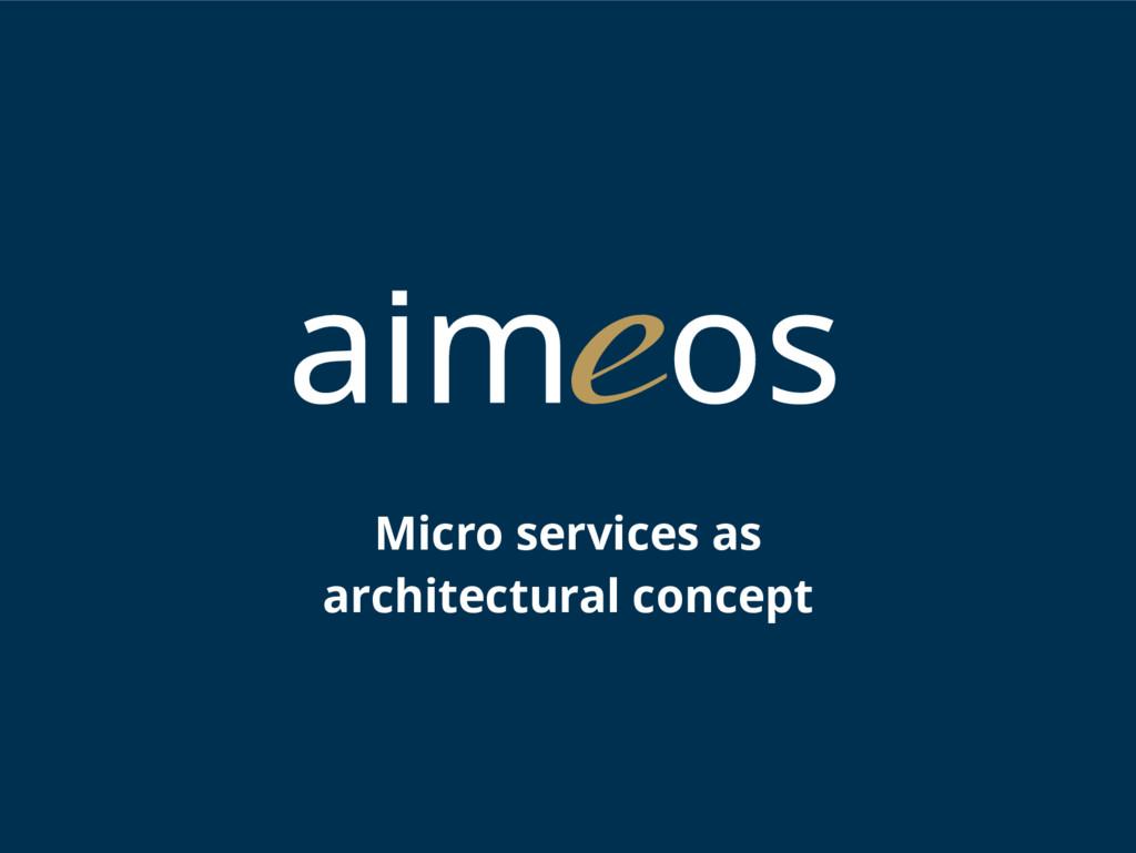 Micro services as architectural concept