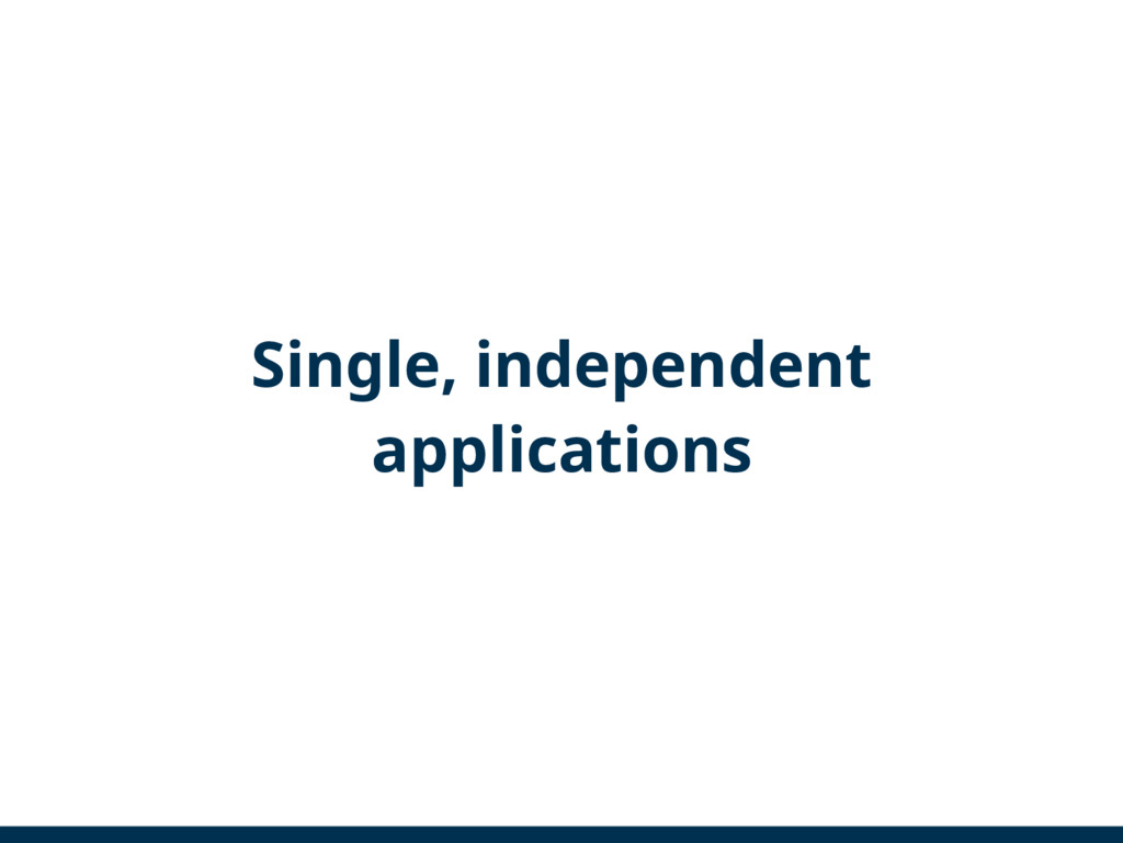 Single, independent applications