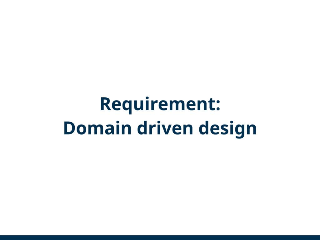 Requirement: Domain driven design