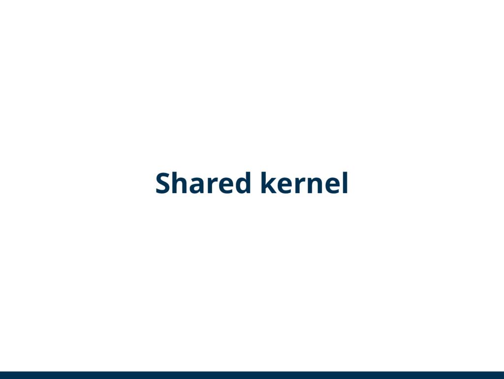 Shared kernel