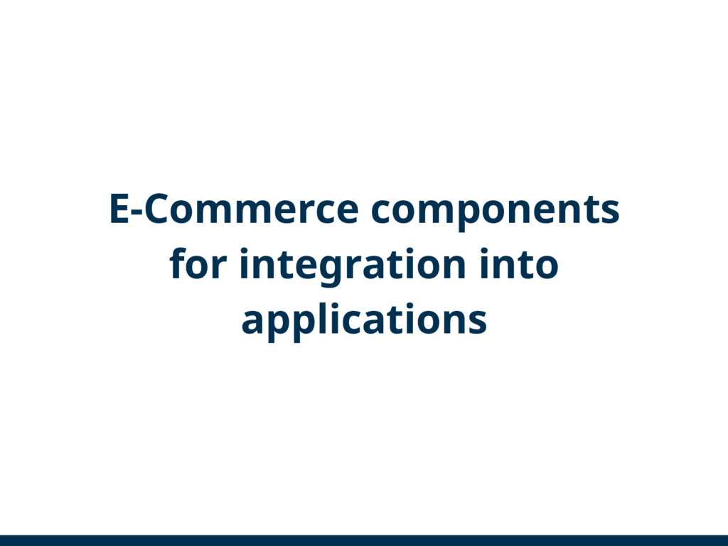 E-Commerce components for integration into appl...